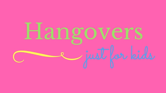 Hangovers for kids HEADER